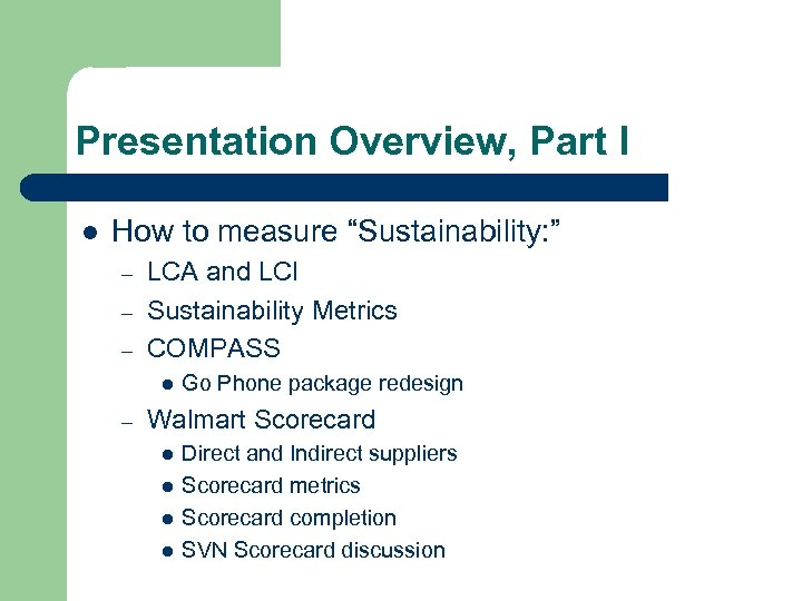 """Presentation Overview, Part I l How to measure """"Sustainability: """" – – – LCA"""