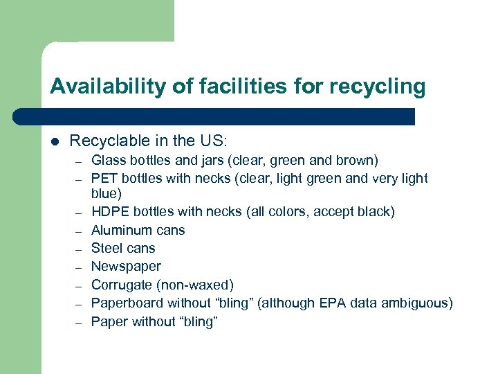 Availability of facilities for recycling l Recyclable in the US: – – – –