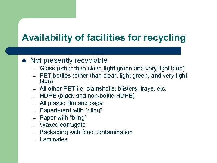 Availability of facilities for recycling l Not presently recyclable: – – – – –