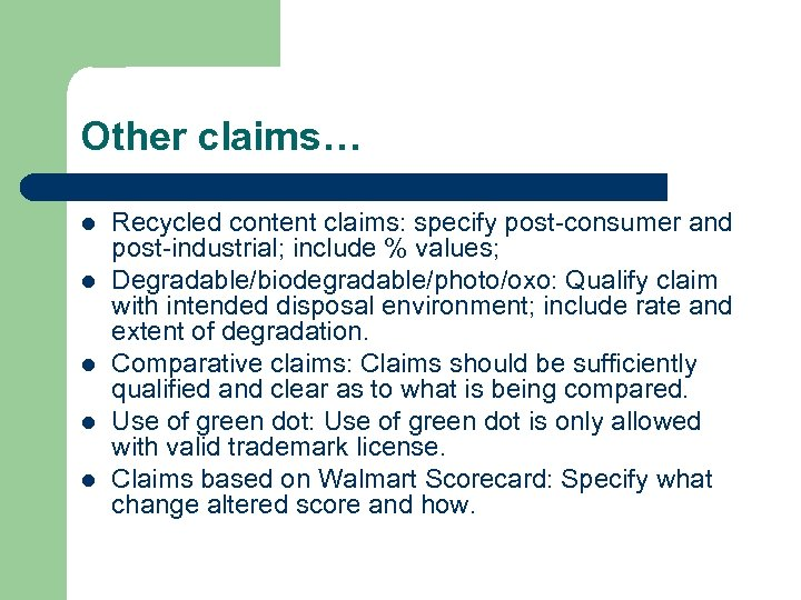 Other claims… l l l Recycled content claims: specify post-consumer and post-industrial; include %