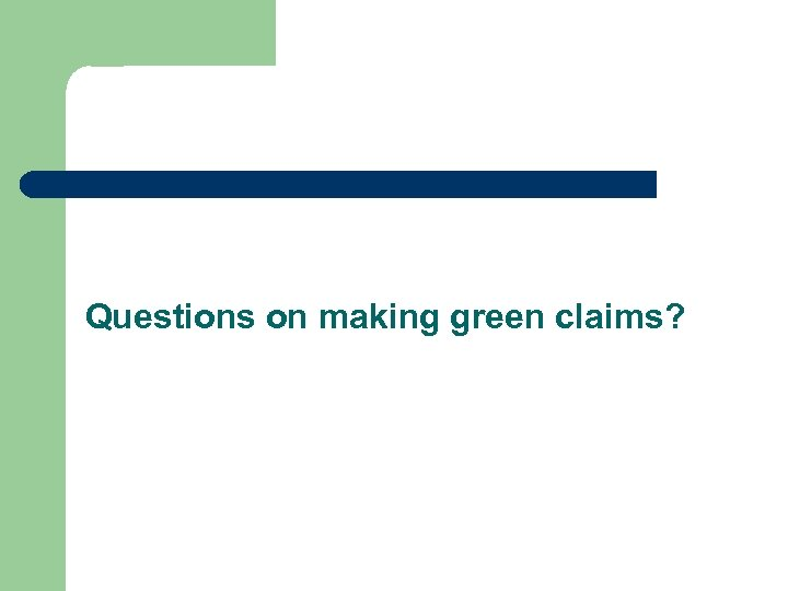 Questions on making green claims?