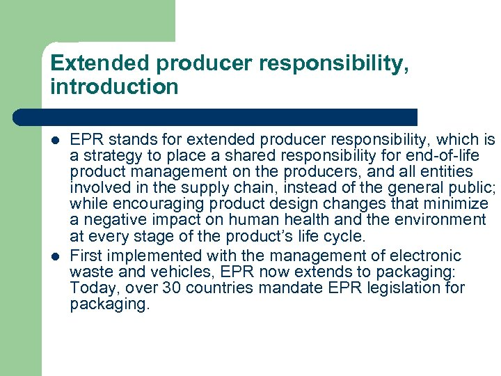 Extended producer responsibility, introduction l l EPR stands for extended producer responsibility, which is