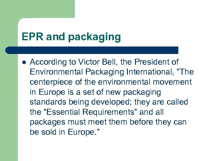EPR and packaging l According to Victor Bell, the President of Environmental Packaging International,