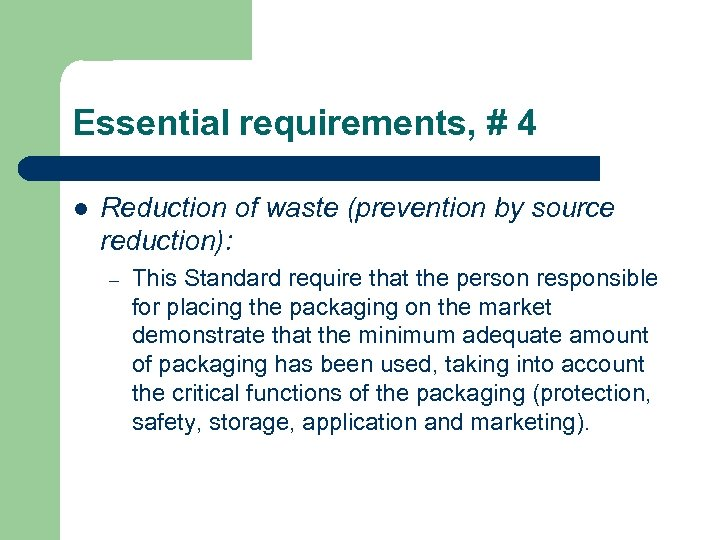 Essential requirements, # 4 l Reduction of waste (prevention by source reduction): – This
