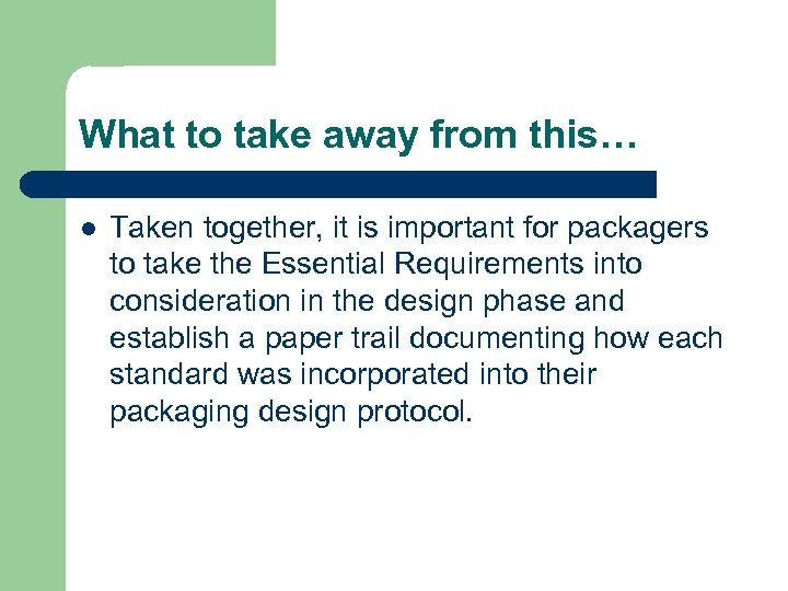 What to take away from this… l Taken together, it is important for packagers
