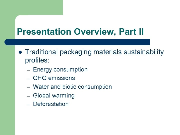 Presentation Overview, Part II l Traditional packaging materials sustainability profiles: – – – Energy
