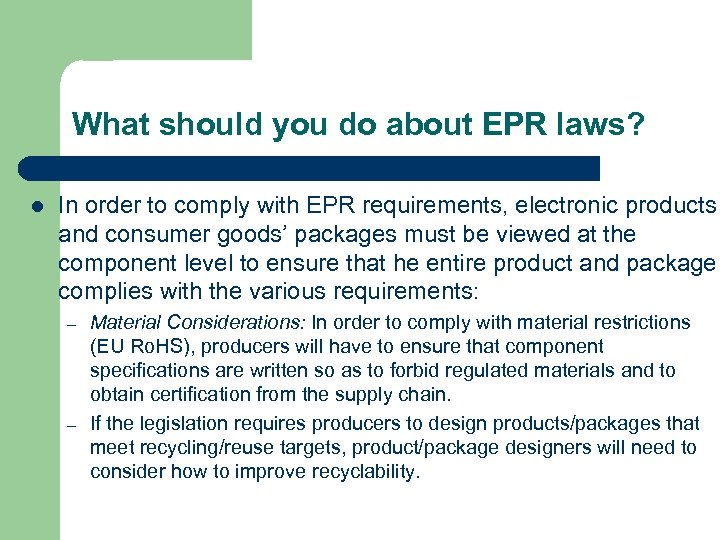 What should you do about EPR laws? l In order to comply with EPR