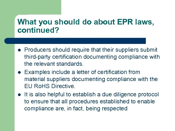 What you should do about EPR laws, continued? l l l Producers should require