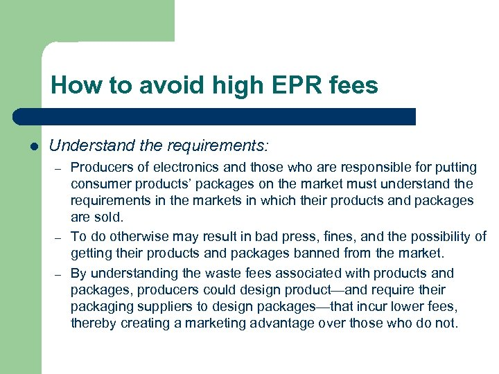 How to avoid high EPR fees l Understand the requirements: – – – Producers