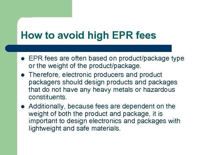 How to avoid high EPR fees l l l EPR fees are often based