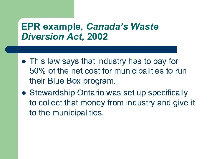 EPR example, Canada's Waste Diversion Act, 2002 l l This law says that industry