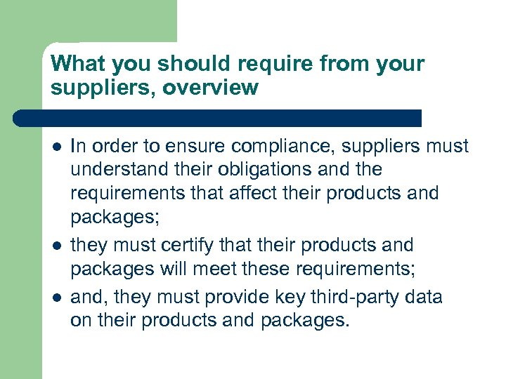 What you should require from your suppliers, overview l l l In order to