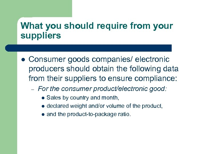 What you should require from your suppliers l Consumer goods companies/ electronic producers should