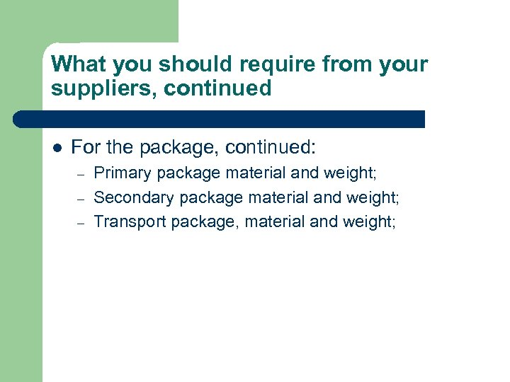 What you should require from your suppliers, continued l For the package, continued: –