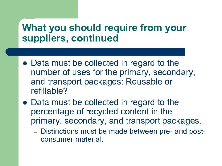 What you should require from your suppliers, continued l l Data must be collected