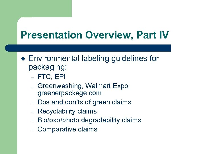 Presentation Overview, Part IV l Environmental labeling guidelines for packaging: – – – FTC,