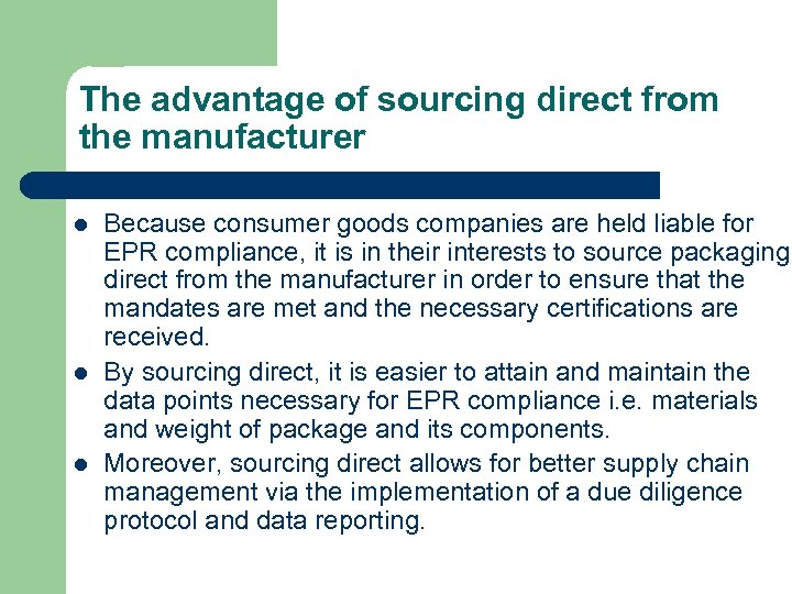 The advantage of sourcing direct from the manufacturer l l l Because consumer goods