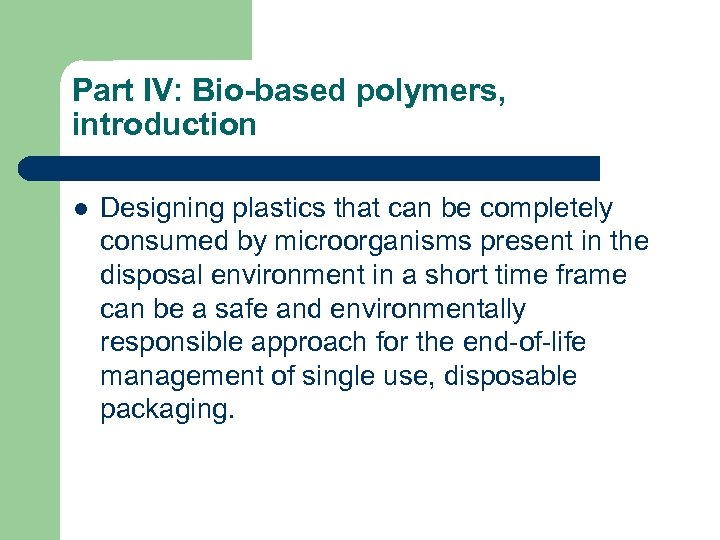 Part IV: Bio-based polymers, introduction l Designing plastics that can be completely consumed by