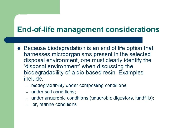 End-of-life management considerations l Because biodegradation is an end of life option that harnesses