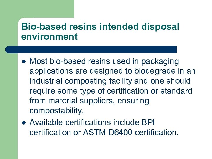 Bio-based resins intended disposal environment l l Most bio-based resins used in packaging applications