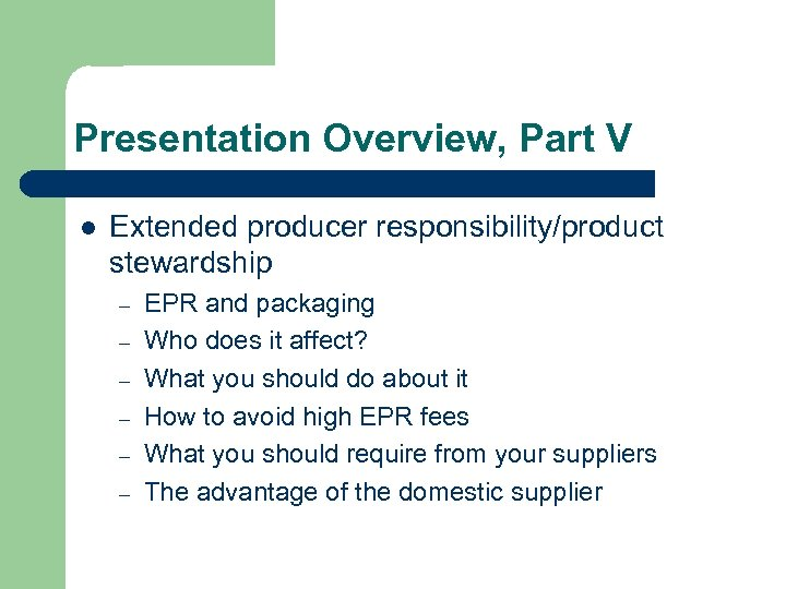 Presentation Overview, Part V l Extended producer responsibility/product stewardship – – – EPR and