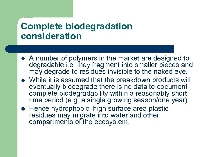 Complete biodegradation consideration l l l A number of polymers in the market are