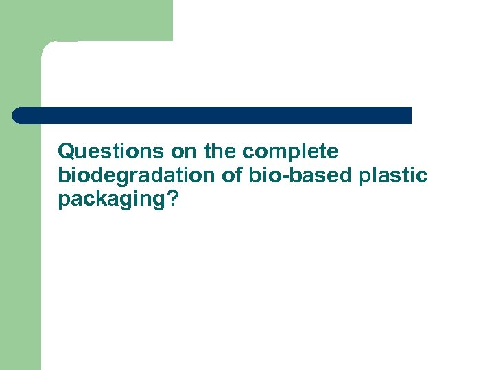 Questions on the complete biodegradation of bio-based plastic packaging?