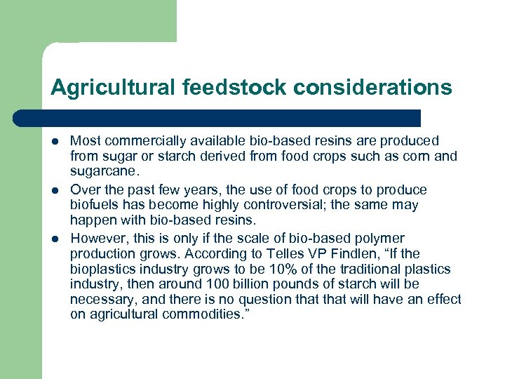 Agricultural feedstock considerations l l l Most commercially available bio-based resins are produced from