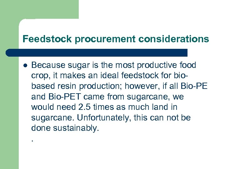 Feedstock procurement considerations l Because sugar is the most productive food crop, it makes