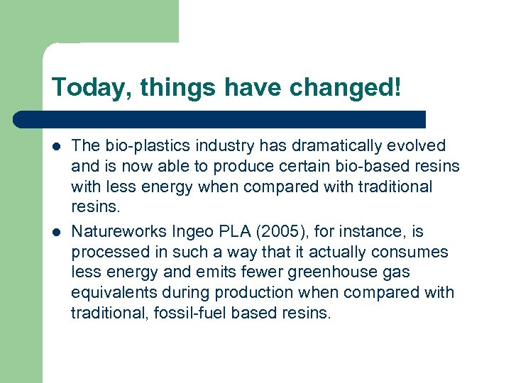 Today, things have changed! l l The bio-plastics industry has dramatically evolved and is