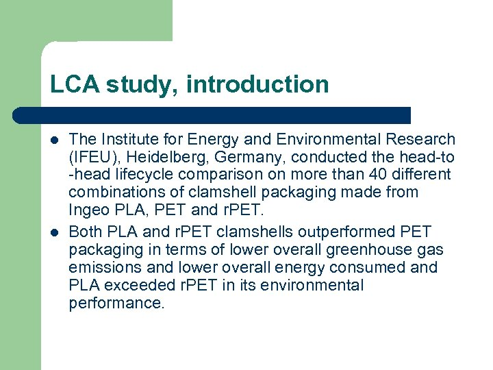 LCA study, introduction l l The Institute for Energy and Environmental Research (IFEU), Heidelberg,