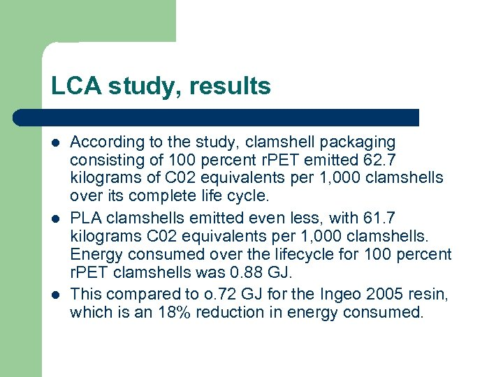 LCA study, results l l l According to the study, clamshell packaging consisting of