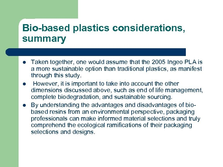 Bio-based plastics considerations, summary l l l Taken together, one would assume that the