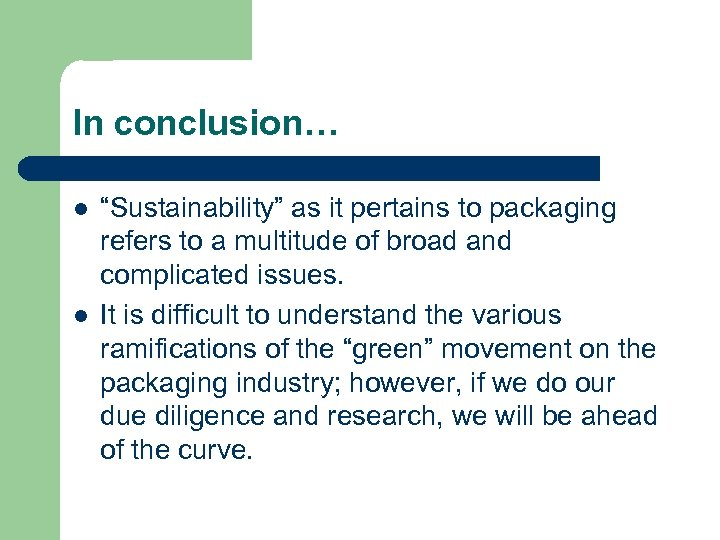 """In conclusion… l l """"Sustainability"""" as it pertains to packaging refers to a multitude"""