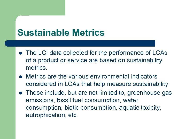 Sustainable Metrics l l l The LCI data collected for the performance of LCAs