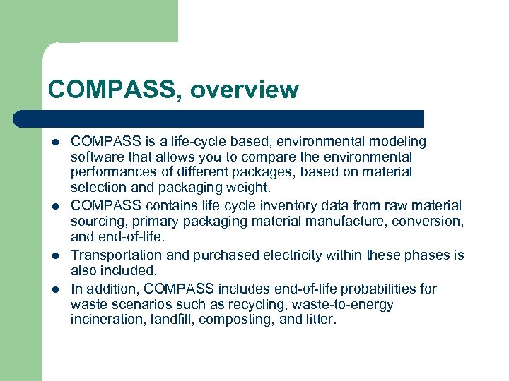 COMPASS, overview l l COMPASS is a life-cycle based, environmental modeling software that allows