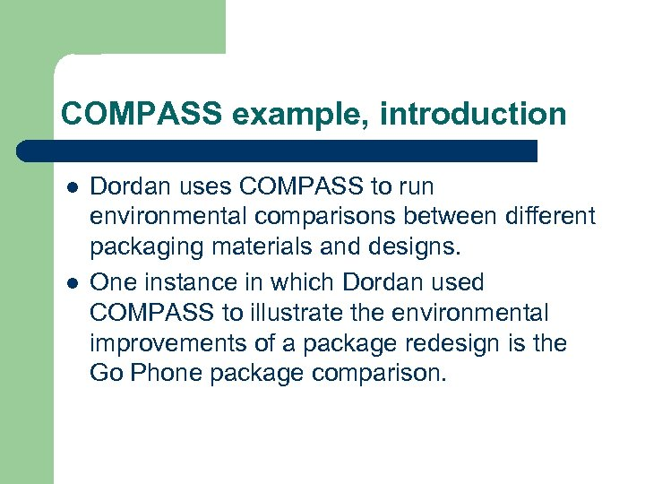 COMPASS example, introduction l l Dordan uses COMPASS to run environmental comparisons between different