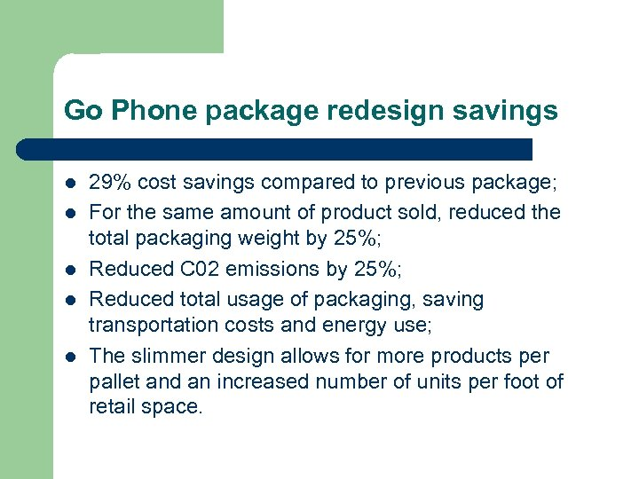 Go Phone package redesign savings l l l 29% cost savings compared to previous
