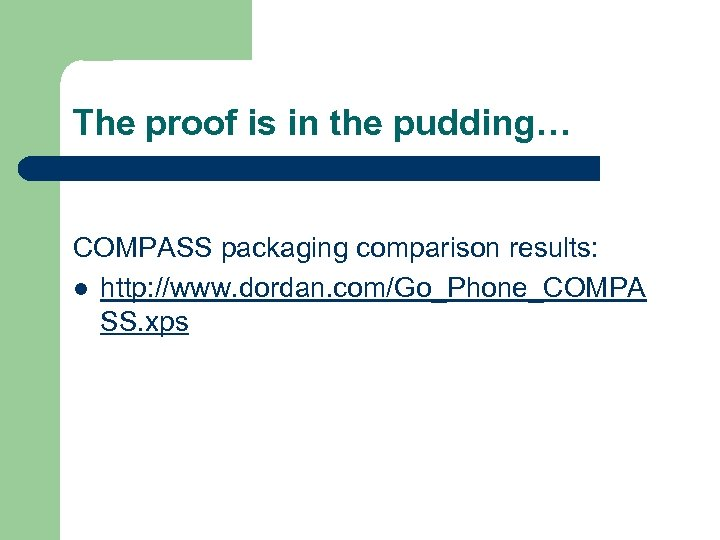The proof is in the pudding… COMPASS packaging comparison results: l http: //www. dordan.