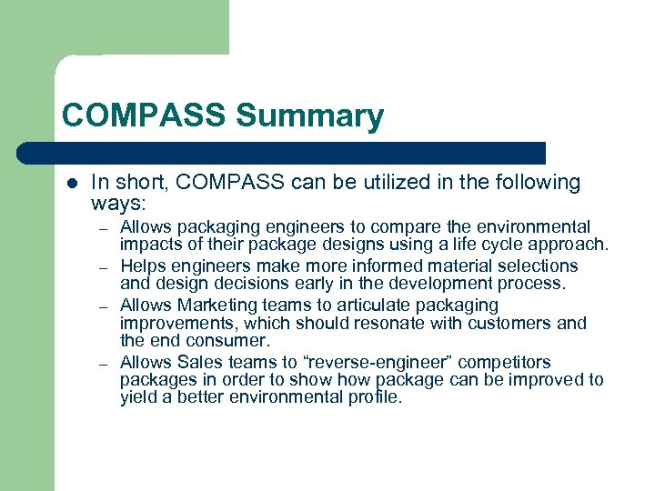 COMPASS Summary l In short, COMPASS can be utilized in the following ways: –