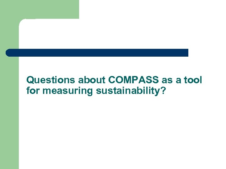 Questions about COMPASS as a tool for measuring sustainability?
