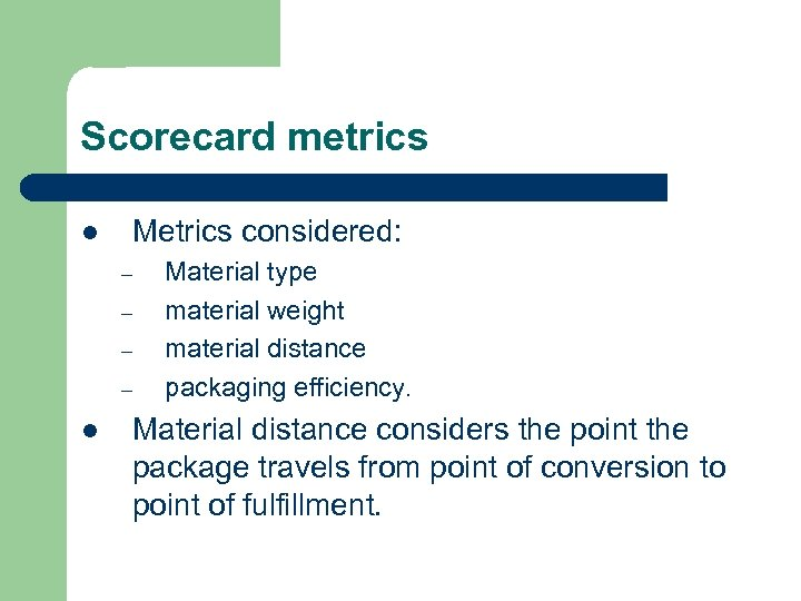 Scorecard metrics l Metrics considered: – – l Material type material weight material distance