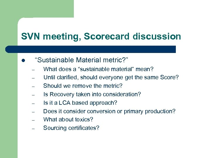 """SVN meeting, Scorecard discussion """"Sustainable Material metric? """" l – – – – What"""
