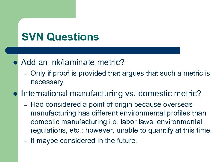 SVN Questions l Add an ink/laminate metric? – l Only if proof is provided