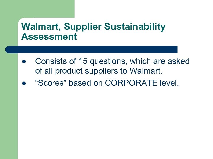 Walmart, Supplier Sustainability Assessment l l Consists of 15 questions, which are asked of