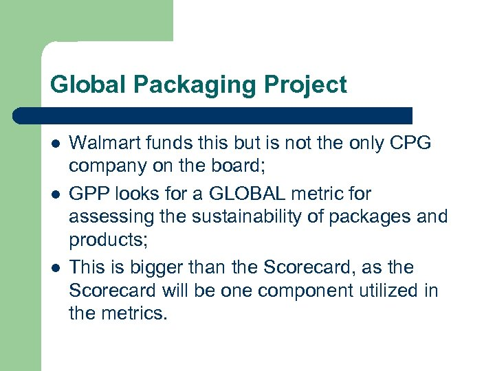 Global Packaging Project l l l Walmart funds this but is not the only