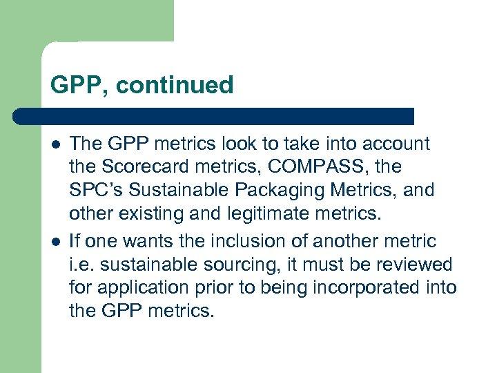GPP, continued l l The GPP metrics look to take into account the Scorecard