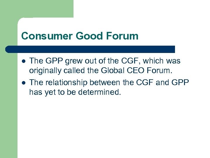 Consumer Good Forum l l The GPP grew out of the CGF, which was