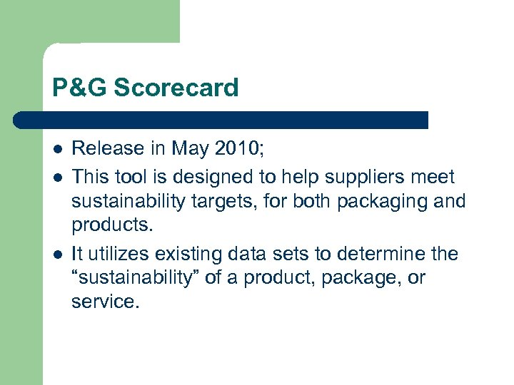 P&G Scorecard l l l Release in May 2010; This tool is designed to
