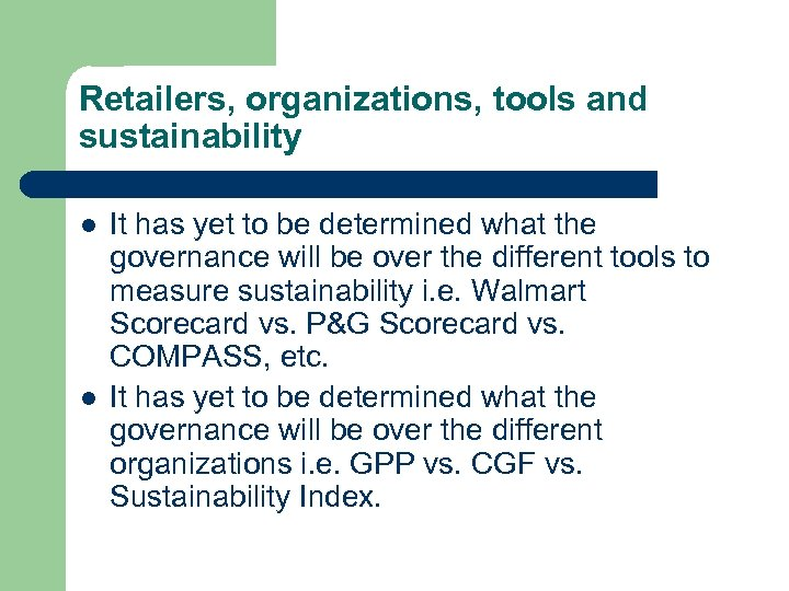 Retailers, organizations, tools and sustainability l l It has yet to be determined what